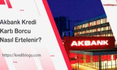 Akbank Kredi Kartı Borcu Erteleme Nasıl Yapılır?