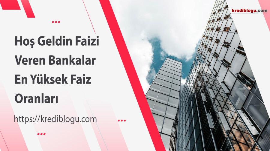 Hoş Geldin Faizi Veren Bankalar - En Yüksek Faiz Oranları