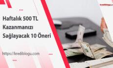 Haftalık 500 TL Kazanmanızı Sağlayacak 10 Öneri